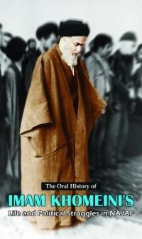 The Oral History of Imam Khomeini's Life and Political Struggles in Najaf